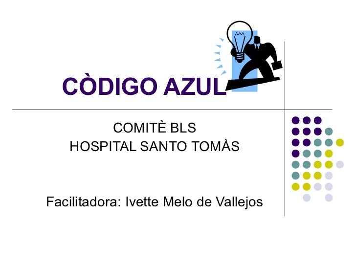 CÒDIGO AZUL         COMITÈ BLS    HOSPITAL SANTO TOMÀSFacilitadora: Ivette Melo de Vallejos