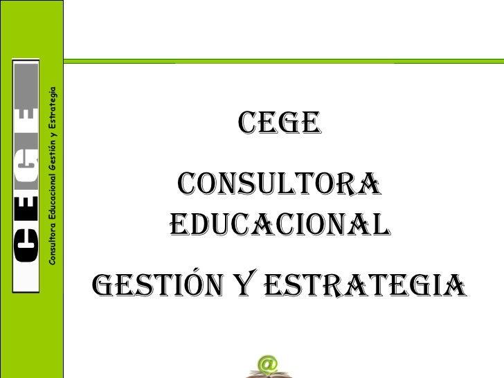 CEGE CONSULTORA EDUCACIONAL GESTIÓN Y ESTRATEGIA