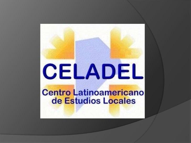 ¿Qué es el CELADEL?          El Centro Latinoamericano de           Estudios Locales es un espacio           de servicios...