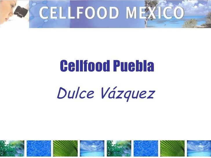 Cellfood Puebla Dulce Vázquez
