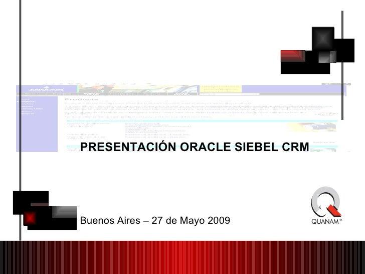 PRESENTACIÓN ORACLE SIEBEL CRM Buenos Aires – 27 de Mayo 2009