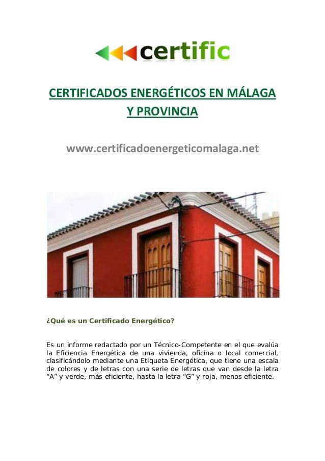 CERTIFICADOS ENERGÉTICOS EN MÁLAGA Y PROVINCIA  www.certificadoenergeticomalaga.net  ¿Qué es un Certificado Energético?  E...