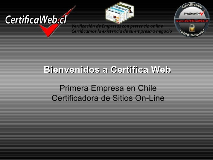Bienvenidos a Certifica Web Primera Empresa en Chile Certificadora de Sitios On-Line