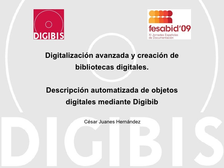 Digitalización avanzada y creación de bibliotecas digitales. Descripción automatizada de objetos digitales mediante Digibi...