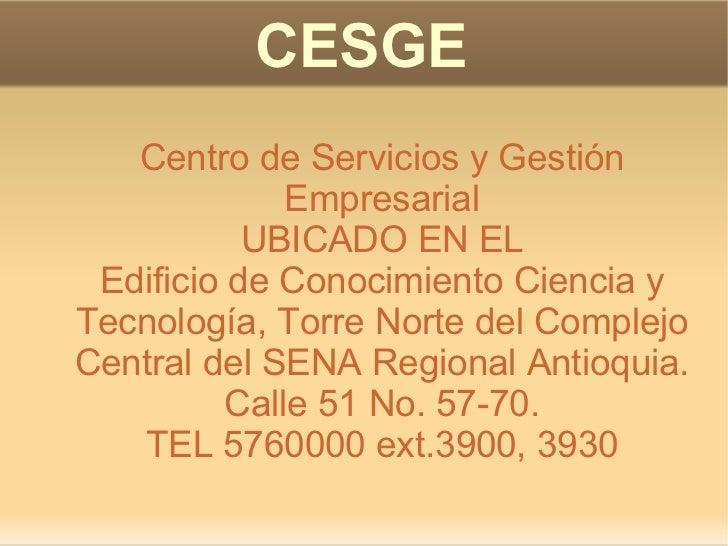 CESGE Centro de Servicios y Gestión Empresarial UBICADO EN EL Edificio de Conocimiento Ciencia y Tecnología, Torre Norte d...