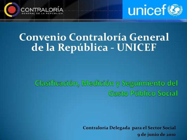 Convenio Contraloría General   de la República - UNICEF                Contraloría Delegada para el Sector Social         ...