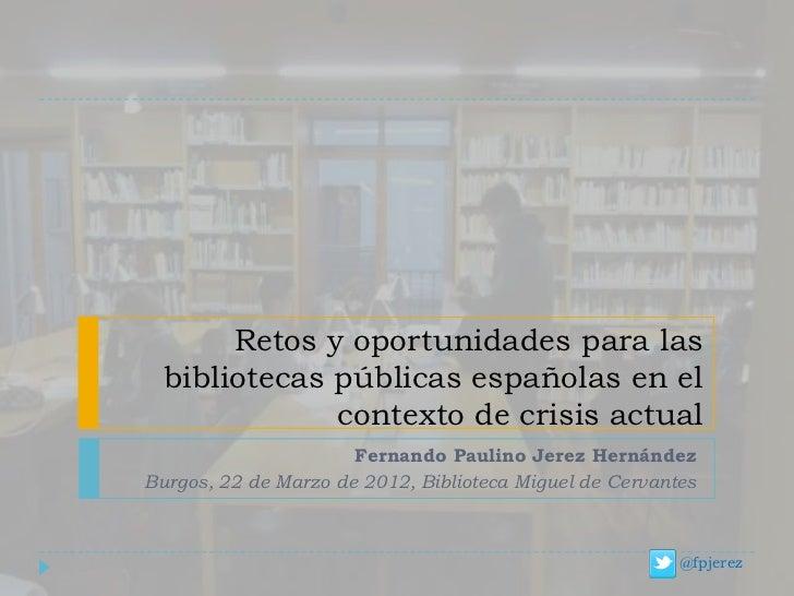 Retos y oportunidades para las  bibliotecas públicas españolas en el              contexto de crisis actual               ...