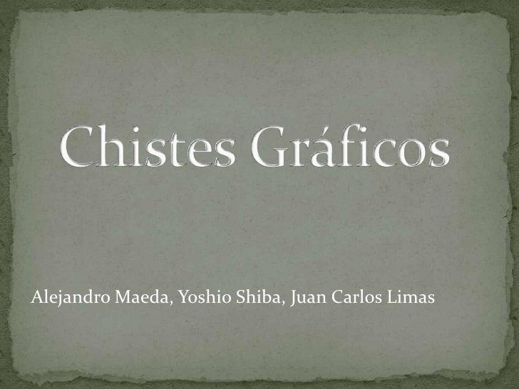 ChistesGráficos<br />Alejandro Maeda, Yoshio Shiba, Juan Carlos Limas<br />