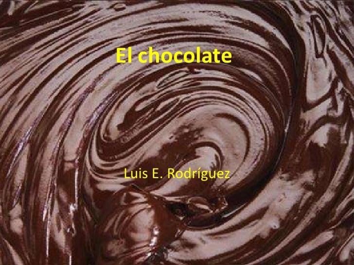 El chocolate<br />Luis E. Rodríguez<br />