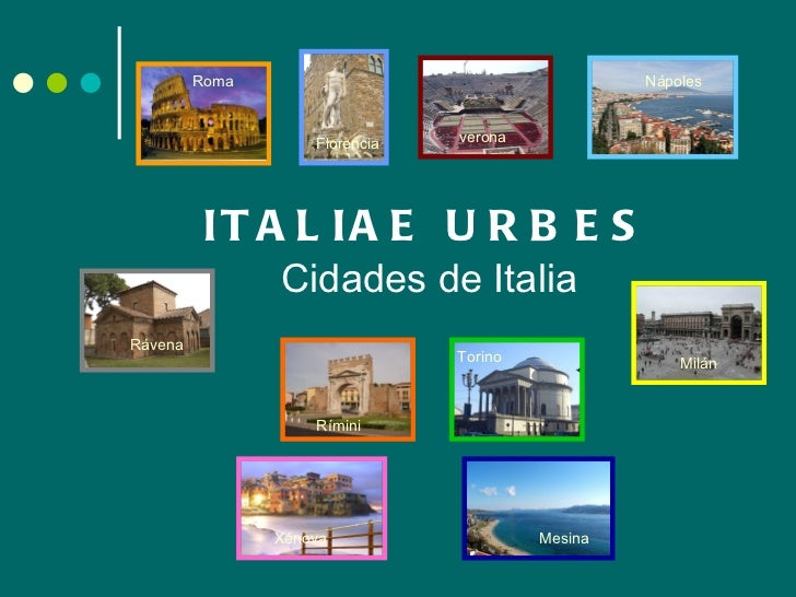 ITALIAE URBES Cidades de Italia Roma Florencia verona Nápoles Rávena Rímini Torino   Milán Xénova Mesina