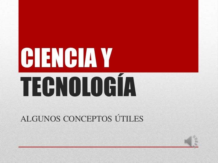 CIENCIA YTECNOLOGÍAALGUNOS CONCEPTOS ÚTILES