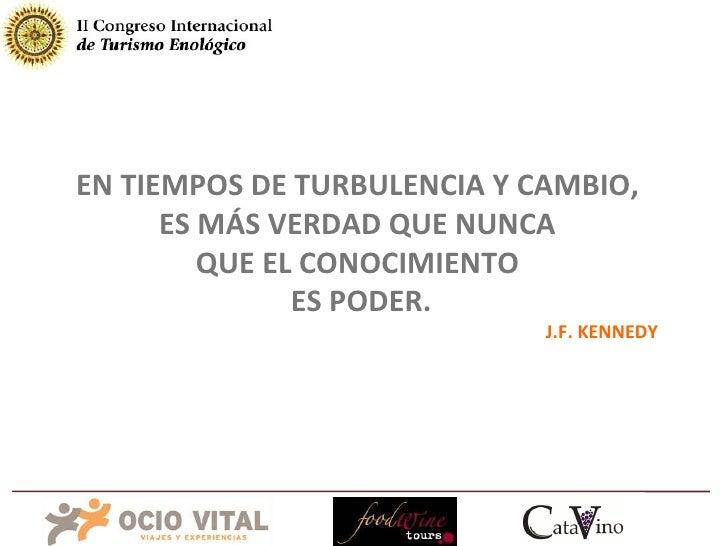 EN TIEMPOS DE TURBULENCIA Y CAMBIO,  ES MÁS VERDAD QUE NUNCA  QUE EL CONOCIMIENTO  ES PODER. J.F. KENNEDY