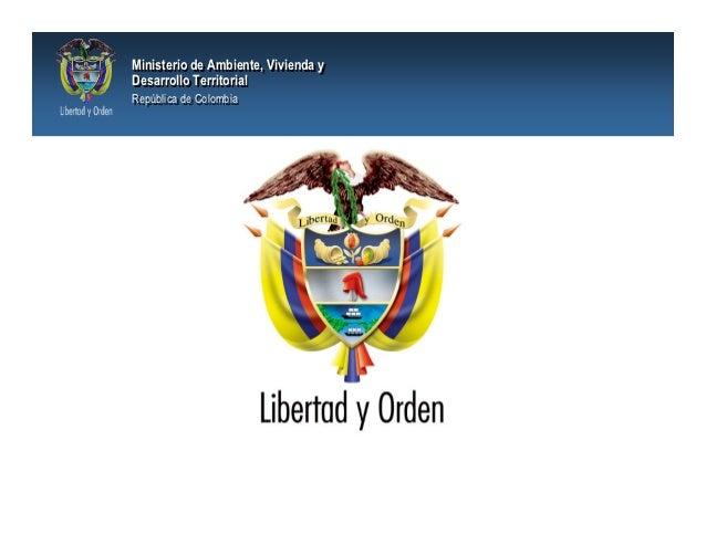 Ministerio de Ambiente, Vivienda yMinisterio de Ambiente, Vivienda yDesarrollo TerritorialDesarrollo TerritorialRepública ...