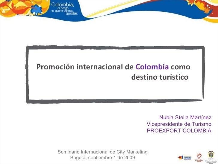 Nubia Stella Martínez Vicepresidente de Turismo PROEXPORT COLOMBIA Promoción internacional de  Colombia  como destino turí...
