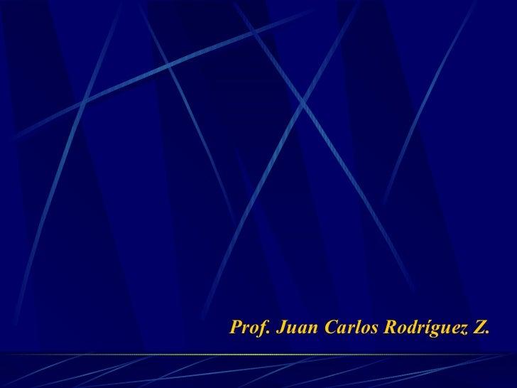 Prof. Juan Carlos Rodríguez Z.