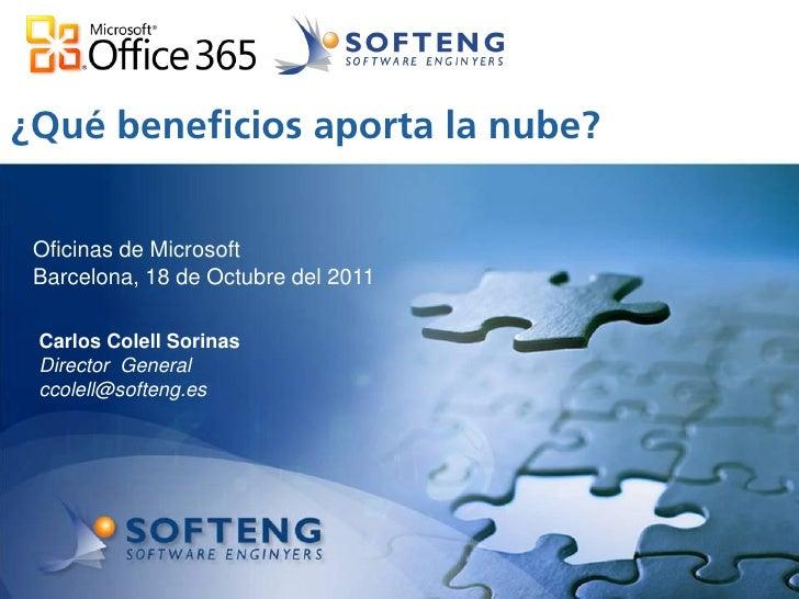 ¿Qué beneficios aporta la nube?  proyecto: Oficinas de Microsoft Barcelona, 18 de Octubre del 2011 Carlos Colell Sorinas D...