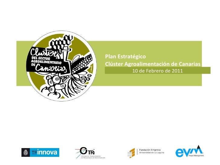 Plan Estratégico  Clúster Agroalimentación de Canarias 10 de Febrero de 2011