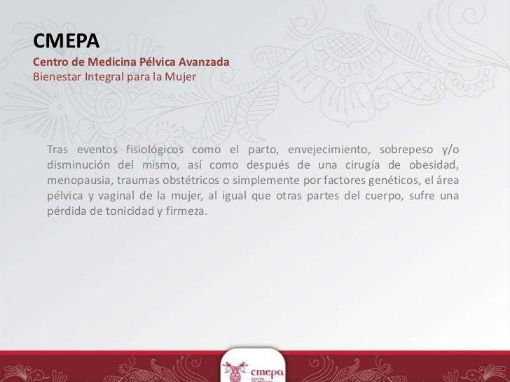 CMEPACentro de Medicina Pélvica AvanzadaBienestar Integral para la Mujer  Tras eventos fisiológicos como el parto, envejec...