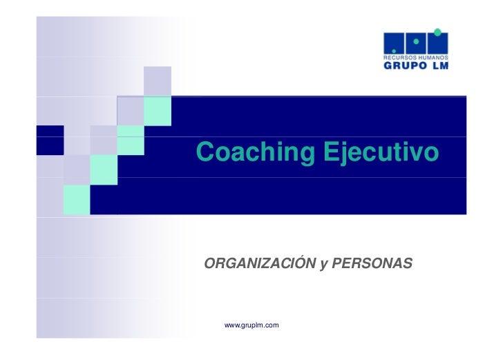 Coaching EjecutivoORGANIZACIÓN y PERSONAS  www.gruplm.com