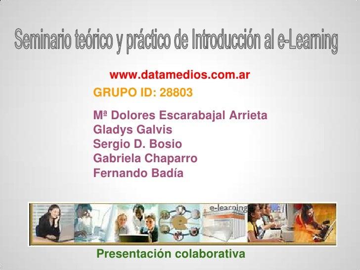 www.datamedios.com.arGRUPO ID: 28803Mª Dolores Escarabajal ArrietaGladys GalvisSergio D. BosioGabriela ChaparroFernando Ba...