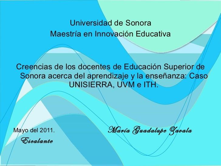 <ul><li>Universidad de Sonora </li></ul><ul><li>Maestría en Innovación Educativa </li></ul><ul><li>Creencias de los docent...