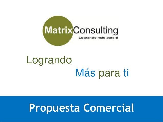 1 Reunión de Apertura SISTEMAS COMESTIBLES Lima Setiembre 2012 Logrando Más para ti Propuesta Comercial