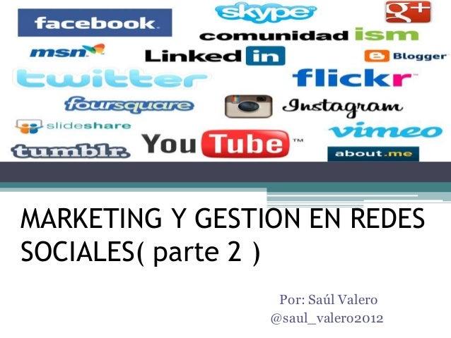 MARKETING Y GESTION EN REDESSOCIALES( parte 2 )Por: Saúl Valero@saul_valero2012