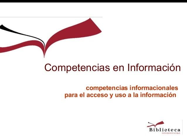 competencias informacionales para el acceso y uso a la información Competencias en Información