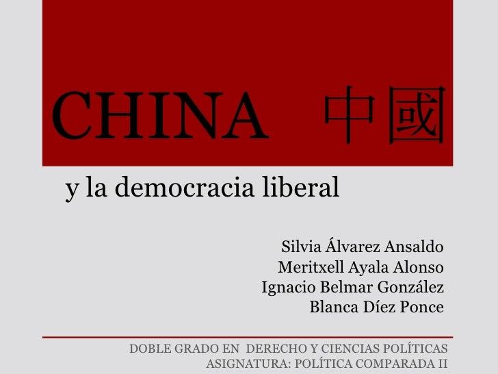 CHINA 中國y la democracia liberal                         Silvia Álvarez Ansaldo                        Meritxell Ayala Alon...