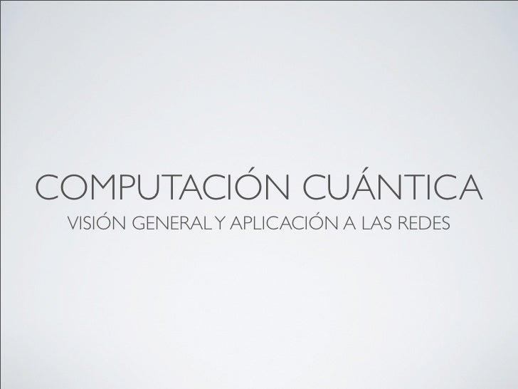 COMPUTACIÓN CUÁNTICA VISIÓN GENERAL Y APLICACIÓN A LAS REDES