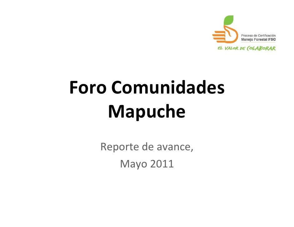 Foro Comunidades    Mapuche   Reporte de avance,      Mayo 2011