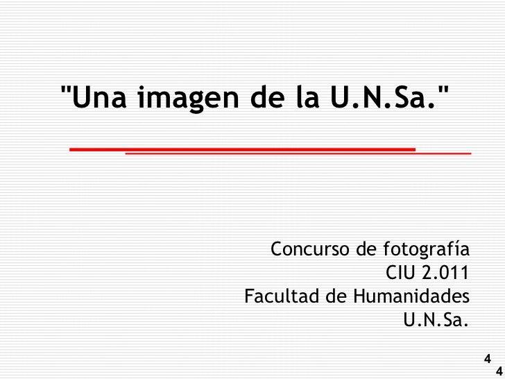 """""""Una imagen de la U.N.Sa.""""               Concurso de fotografía                           CIU 2.011            Facultad de..."""
