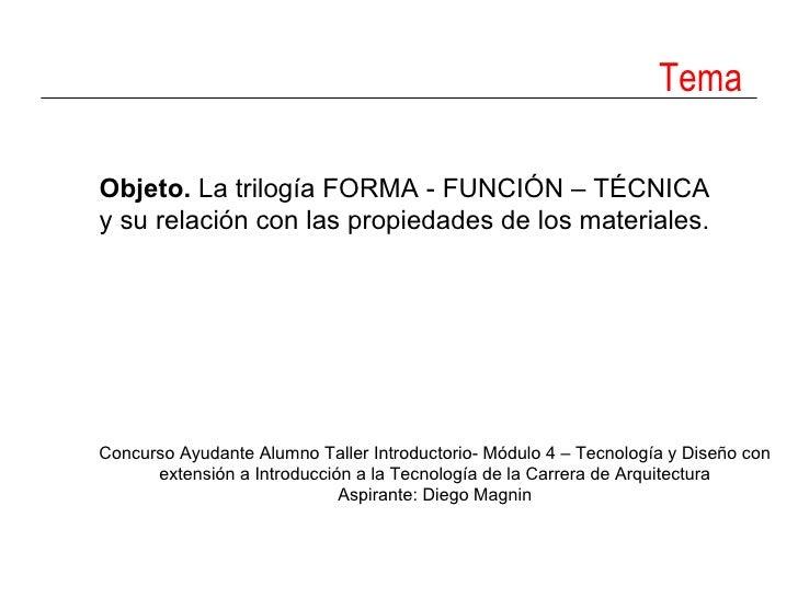 Tema Objeto.  La trilogía FORMA - FUNCIÓN – TÉCNICA y su relación con las propiedades de los materiales. Concurso Ayudante...