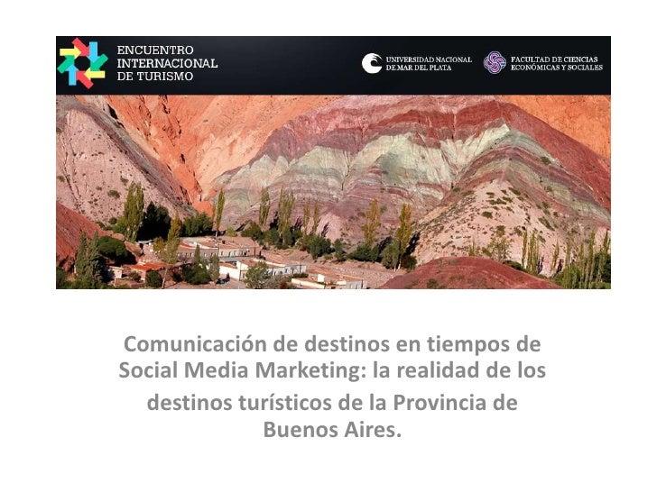 Comunicación de destinos en tiempos de Social Media Marketing: la realidad de los<br />destinos turísticos de la Provincia...