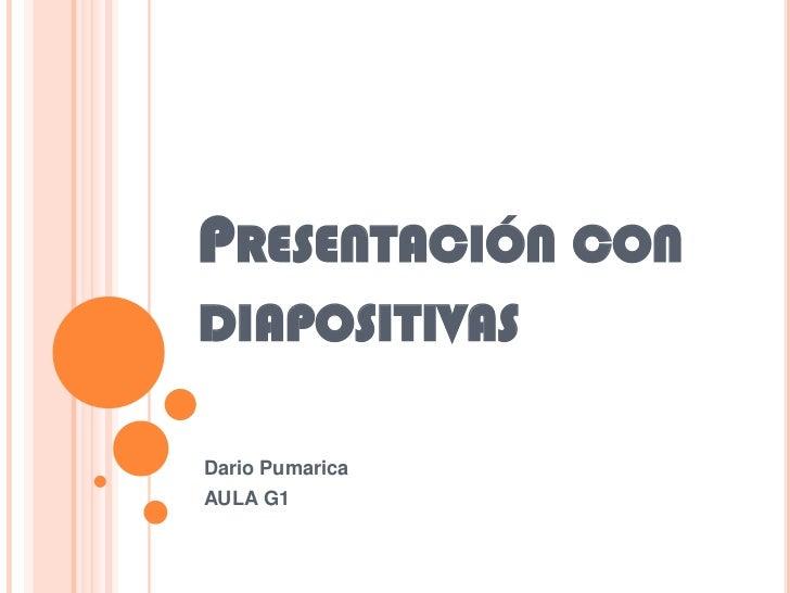 PRESENTACIÓN CONDIAPOSITIVASDario PumaricaAULA G1
