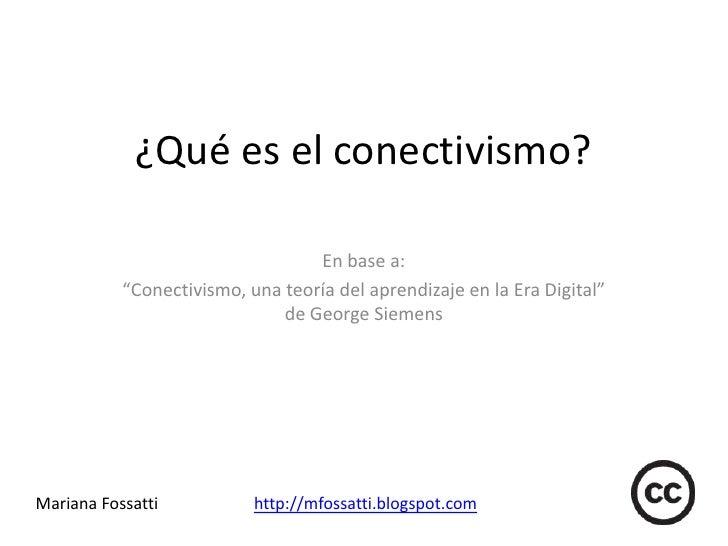 """¿Qué es el conectivismo?<br />En base a: <br />""""Conectivismo, una teoría del aprendizaje en la Era Digital"""" de George Siem..."""