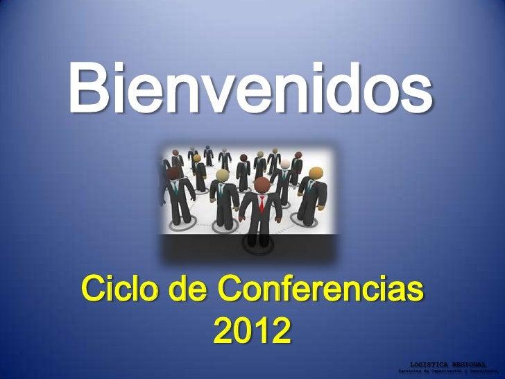 BienvenidosCiclo de Conferencias         2012                       LOGISTICA REGIONAL                   Servicios de Capa...