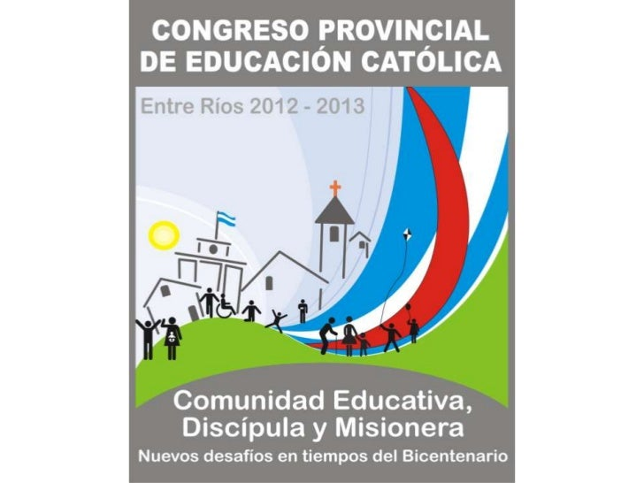 ObjetivosDestacar la riqueza de la Educación Católicaen la historia de la provincia de Entre Ríos.Fortalecer la identidad ...