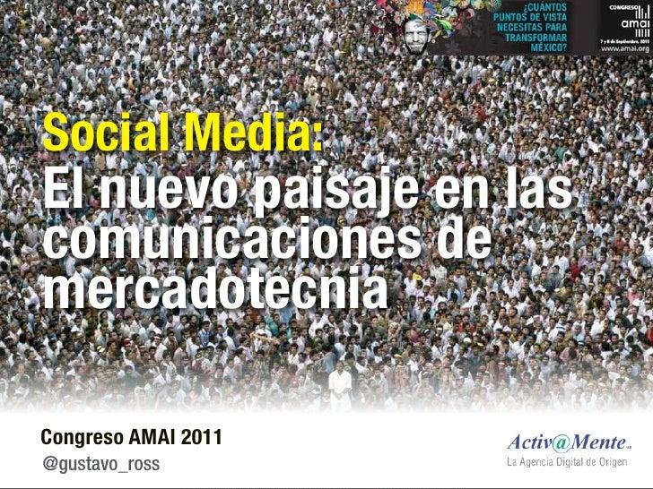 Social Media:El nuevo paisaje en lascomunicaciones demercadotecniaCongreso AMAI 2011@gustavo_ross