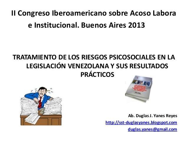 II Congreso Iberoamericano sobre Acoso Labora e Institucional. Buenos Aires 2013 TRATAMIENTO DE LOS RIESGOS PSICOSOCIALES ...