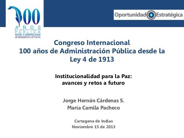 Congreso Internacional 100 años de Administración Pública desde la Ley 4 de 1913 Institucionalidad para la Paz: avances y ...