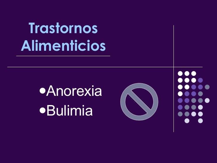 Trastornos Alimenticios <ul><li>Anorexia </li></ul><ul><li>Bulimia </li></ul>