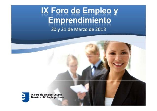 IX Foro de Empleo y  Emprendimiento  E      di i t  20 y 21 de Marzo de 2013  20y21deMarzode2013