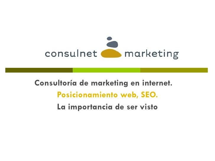 Consultoría de marketing en internet.  Posicionamiento web, SEO. La importancia de ser visto