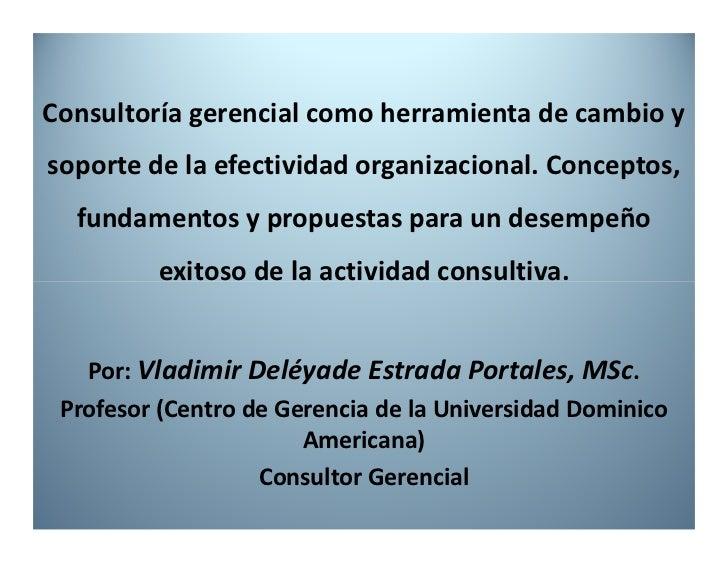 Consultoría gerencial como herramienta de cambio ysoporte de la efectividad organizacional. Conceptos,  fundamentos y prop...