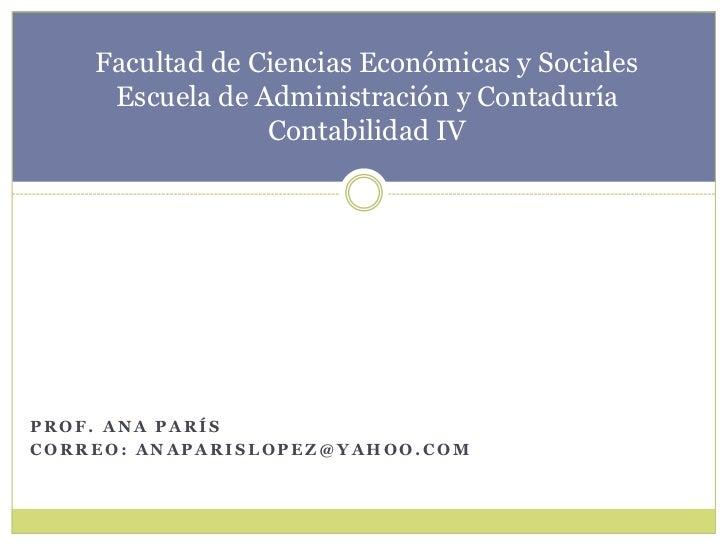 Facultad de Ciencias Económicas y SocialesEscuela de Administración y ContaduríaContabilidad IV<br />Prof. Ana parís<br />...