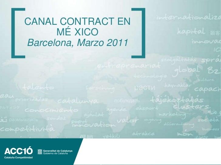 CANAL CONTRACT EN MÉXICO Barcelona, Marzo 2011