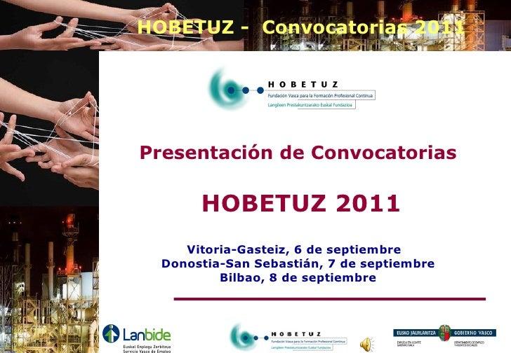 HOBETUZ - Convocatorias 2011Presentación de Convocatorias       HOBETUZ 2011     Vitoria-Gasteiz, 6 de septiembre  Donosti...