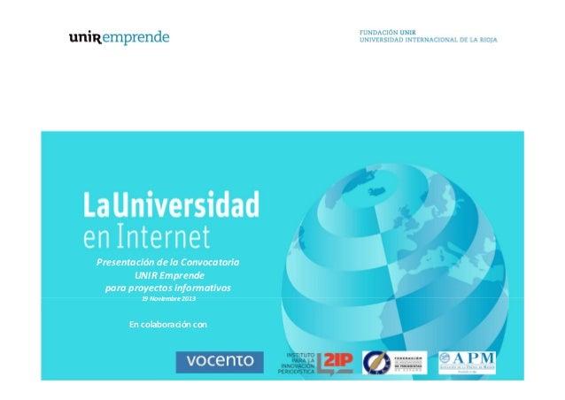 PresentacióndelaConvocatoria UNIREmprende paraproyectosinformativos 19Noviembre2013  Encolaboracióncon  1