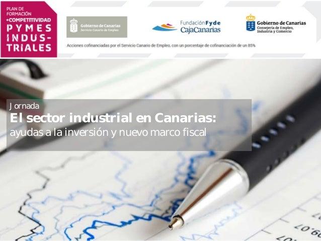 Jornada El sector industrial en Canarias: ayudas a la inversión y nuevo marco fiscal